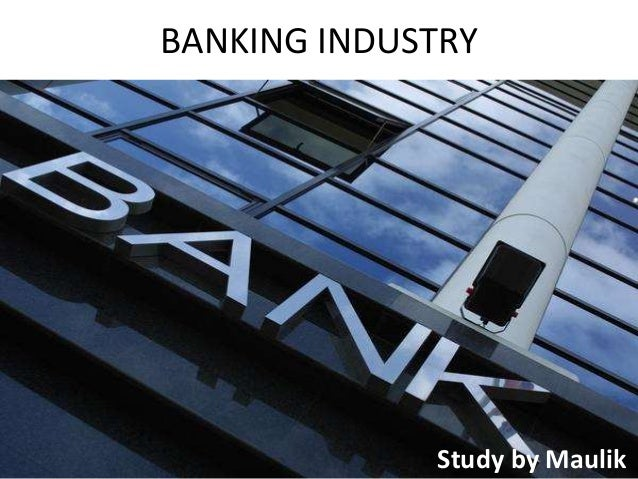 BANKING INDUSTRY Study by Maulik