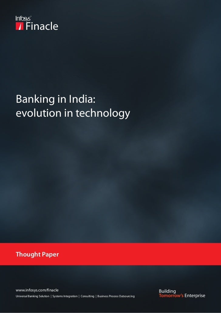 Banking in India:evolution in technologyThought Paperwww.infosys.com/finacleUniversal Banking Solution | Systems Integrati...