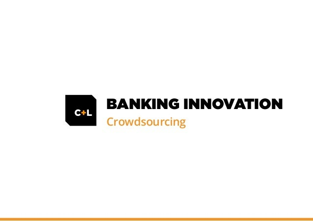 BANKING INNOVATION Crowdsourcing