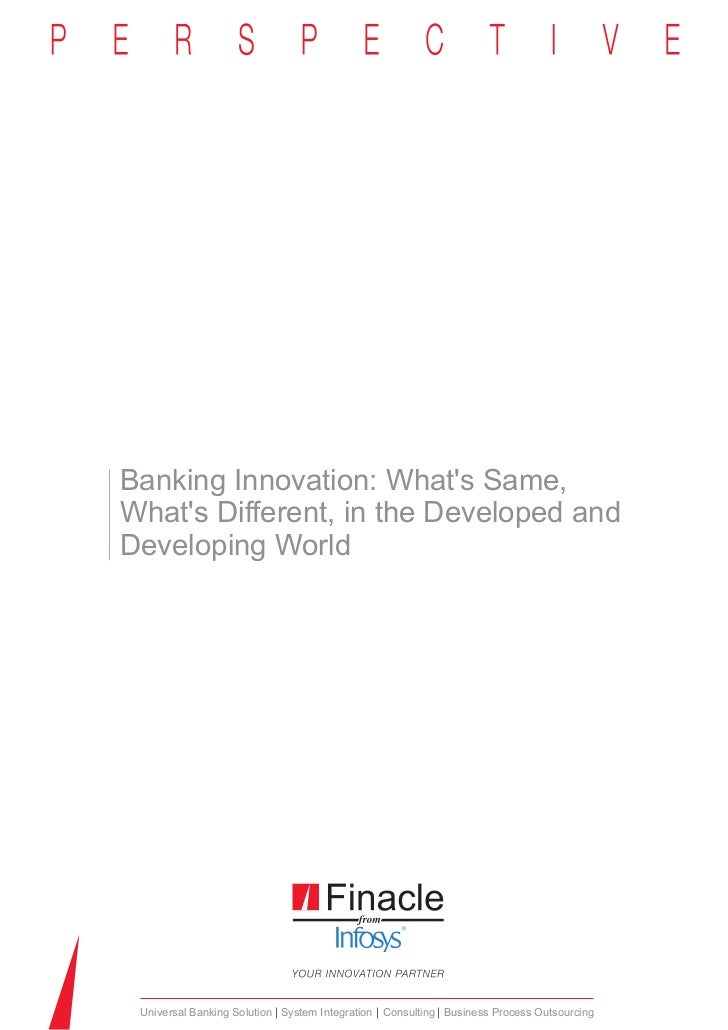 Banking Innovation: Whats Same,Whats Different, in the Developed andDeveloping World Universal Banking Solution System Int...