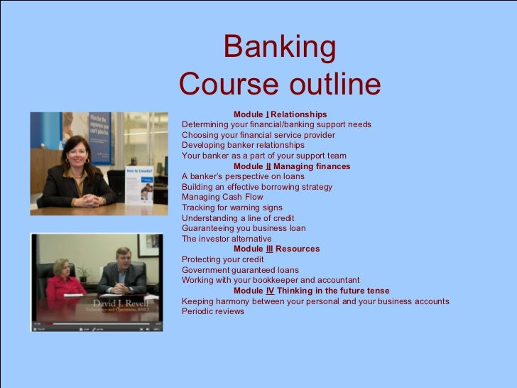 Banking Course outline Module  I  Relationships Determining your financial/banking support needs Choosing your financial s...