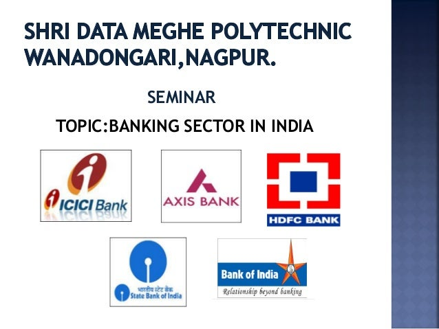 SEMINAR TOPIC:BANKING SECTOR IN INDIA