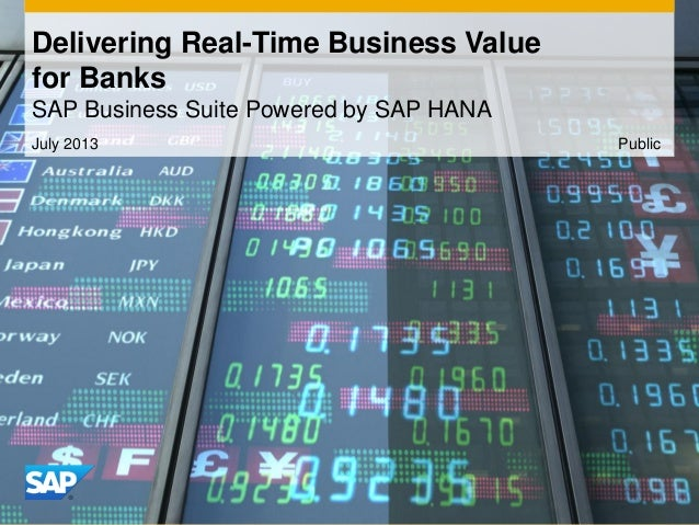July 2013 Delivering Real-Time Business Value for Banks SAP Business Suite Powered by SAP HANA Public