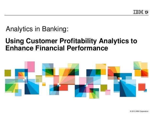 Analytics in Banking:Using Customer Profitability Analytics toEnhance Financial Performance                               ...