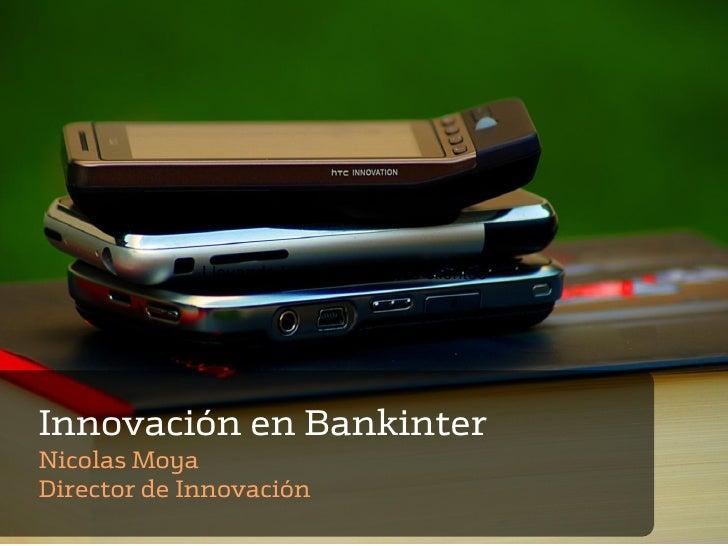 Llevando la movilidad a los clientesInnovación en BankinterNicolas MoyaDirector de Innovación