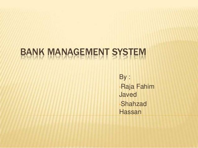 BANK MANAGEMENT SYSTEM                 By :                 •Raja Fahim                 Javed                 •Shahzad    ...