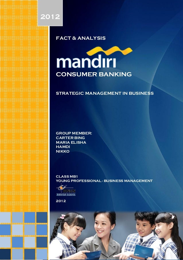 2012 FACT & ANALYSIS  CONSUMER BANKING STRATEGIC MANAGEMENT IN BUSINESS  GROUP MEMBER: CARTER BING MARIA ELISHA HAMDI NIKK...