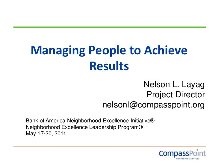 Managing People to Achieve Results<br />Nelson L. Layag<br />Project Director<br />nelsonl@compasspoint.org<br />Bank of A...