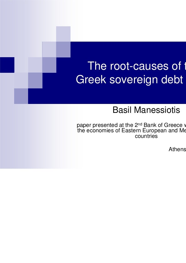 The root-causes of theGreek sovereign debt crisis             Basil Manessiotispaper presented at the 2nd Bank of Greece w...