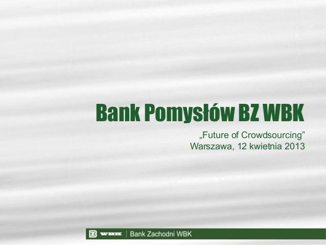 """""""Future of Crowdsourcing""""Warszawa, 12 kwietnia 2013Bank Pomysłów BZ WBK"""