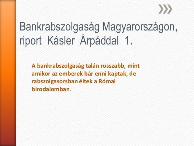Bankrabszolgaság magyarországon  riport kásler árpáddal 1.