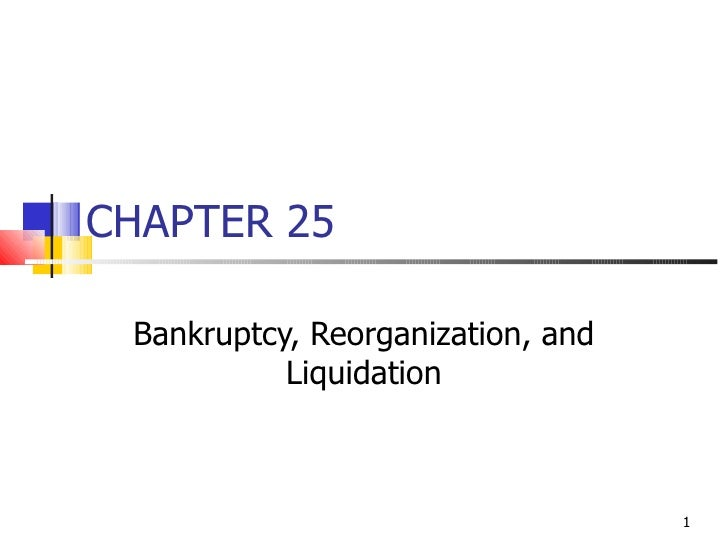 CHAPTER 25 Bankruptcy, Reorganization, and           Liquidation                                   1