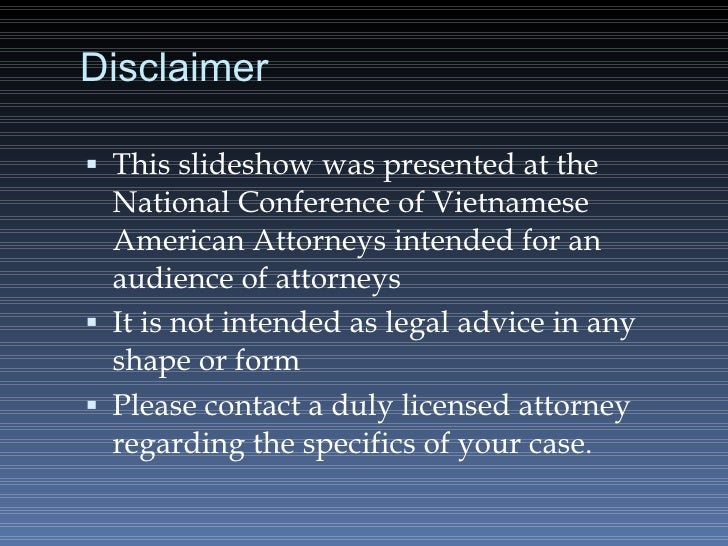 Disclaimer <ul><li>This slideshow was presented at the National Conference of Vietnamese American Attorneys intended for a...