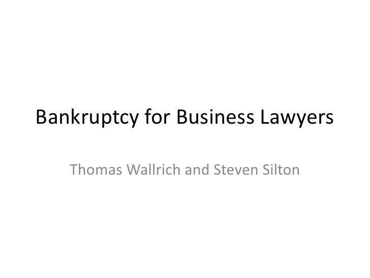 Bankruptcy for Business Lawyers<br />Thomas Wallrich and Steven Silton<br />
