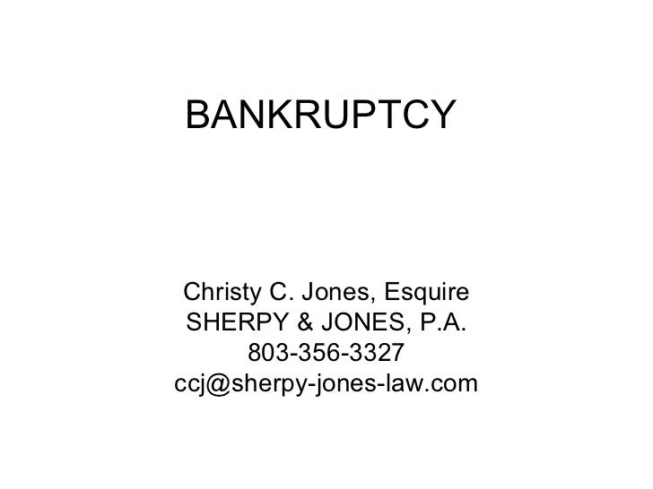 BANKRUPTCY Christy C. Jones, Esquire SHERPY & JONES, P.A. 803-356-3327 [email_address]