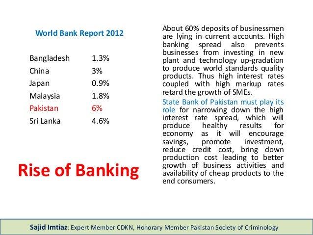Rise of Banking World Bank Report 2012 Bangladesh 1.3% China 3% Japan 0.9% Malaysia 1.8% Pakistan 6% Sri Lanka 4.6% About ...