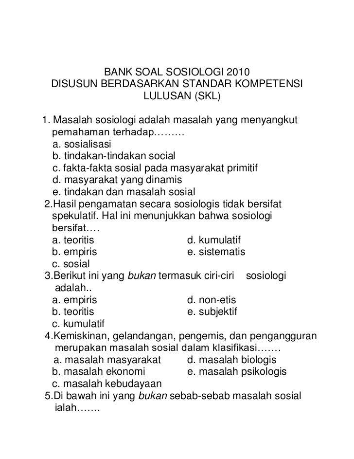 BANK SOAL SOSIOLOGI 2010<br />DISUSUN BERDASARKAN STANDAR KOMPETENSI LULUSAN (SKL)<br />1. Masalah sosiologi adalah masala...