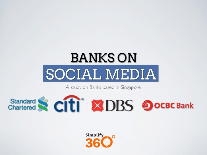 BANKS ONSOCIAL MEDIA  A study on Banks based in Singapore