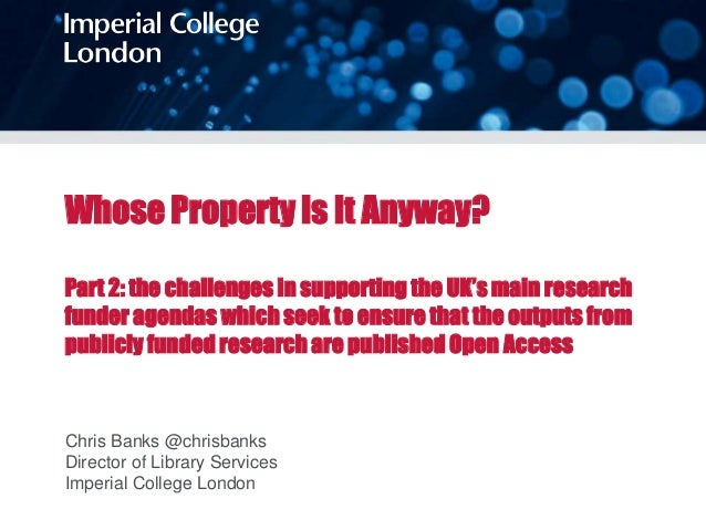 Whose Property Is It Anyway? Part 2: the challenges in supporting the UK's main research funder agendas which seek to ensu...