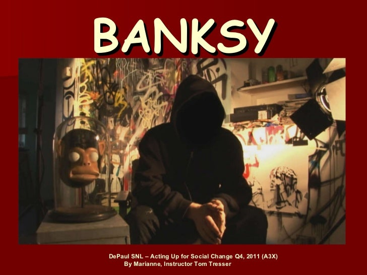 BANKSY   DePaul SNL – Acting Up for Social Change Q4, 2011 (A3X)   By Marianne, Instructor Tom Tresser