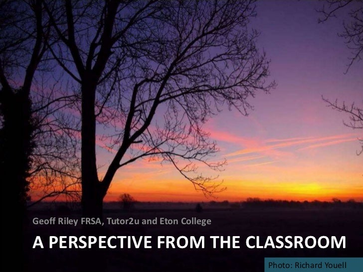 Geoff Riley FRSA, Tutor2u and Eton CollegeA PERSPECTIVE FROM THE CLASSROOM                                             Pho...