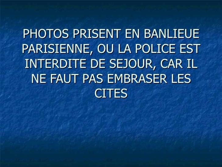 PHOTOS PRISENT EN BANLIEUE PARISIENNE, OU LA POLICE EST INTERDITE DE SEJOUR, CAR IL NE FAUT PAS EMBRASER LES CITES