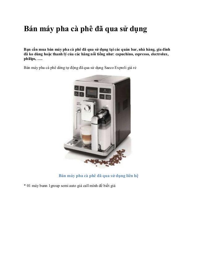 Bán máy pha cà phê đã qua sử dụng Bạn cần mua bán máy pha cà phê đã qua sử dụng tại các quán bar, nhà hàng, gia đình đã ko...