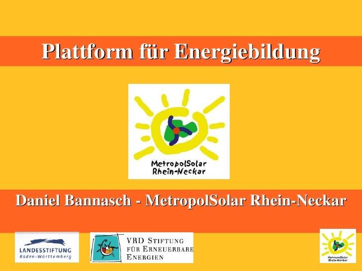 Plattform für Energiebildung     Daniel Bannasch - MetropolSolar Rhein-Neckar
