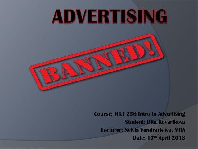 Course: MKT 258 Intro to Advertising Student: Dita Kovarikova Lecturer: Sylvia Vondrackova, MBA Date: 17th April 2013