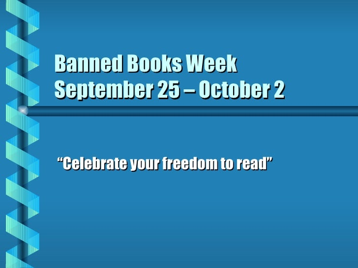 """Banned Books Week September 25 – October 2 """" Celebrate your freedom to read"""""""