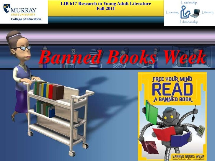 LIB 617 Research in Young Adult Literature    Fall 2011<br />Banned Books Week<br />