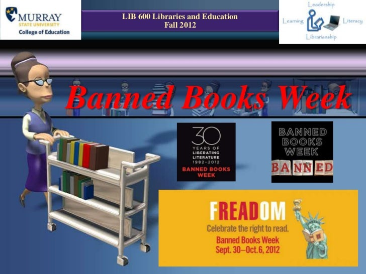 LIB 600 Libraries and Education              Fall 2012Banned Books Week