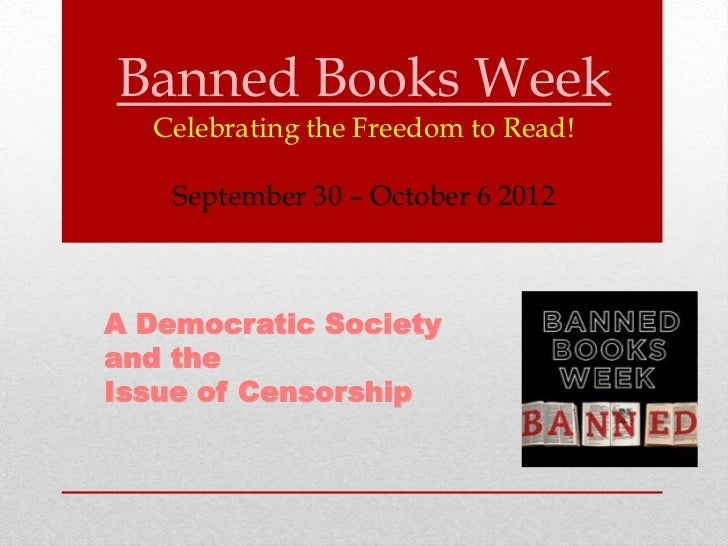 Banned Books Week  Celebrating the Freedom to Read!    September 30 – October 6 2012A Democratic Societyand theIssue of Ce...