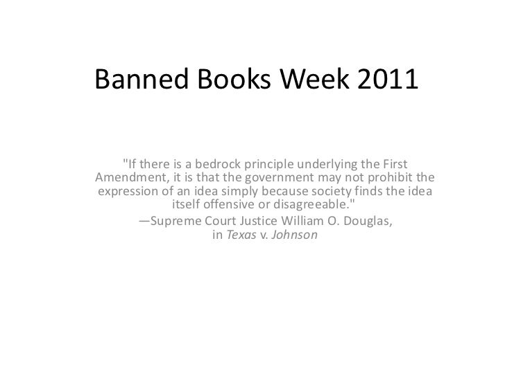 """Banned Books Week 2011<br />""""If there is a bedrock principle underlying the First Amendment, it is that the government may..."""