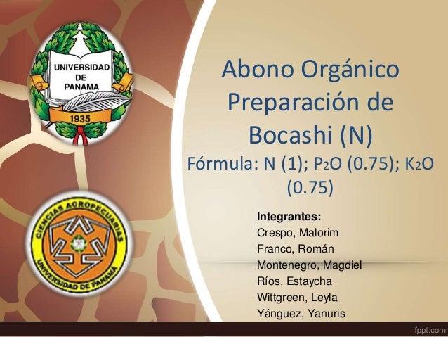 Abono Orgánico  Preparación de  Bocashi (N)  Fórmula: N (1); P2O (0.75); K2O  (0.75)  Integrantes:  Crespo, Malorim  Franc...