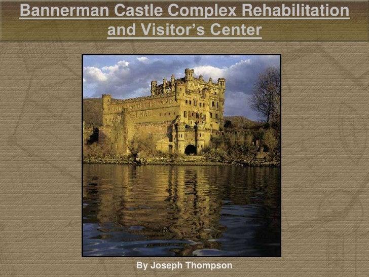 Bannerman Castle Complex Rehabilitation          and Visitor's Center                  By Joseph Thompson