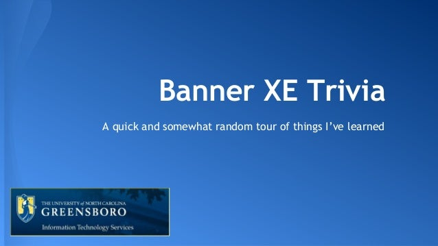 Banner XE Trivia A quick and somewhat random tour of things I've learned