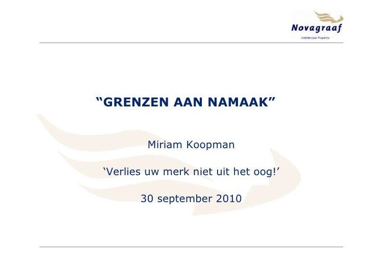 """Miriam Koopman<br />'Verlies uw merk niet uit het oog!'<br />30 september 2010<br />""""GRENZEN AAN NAMAAK""""<br />"""