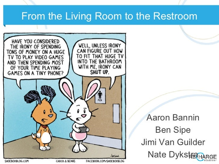 From the Living Room to the Restroom                          Aaron Bannin                            Ben Sipe            ...