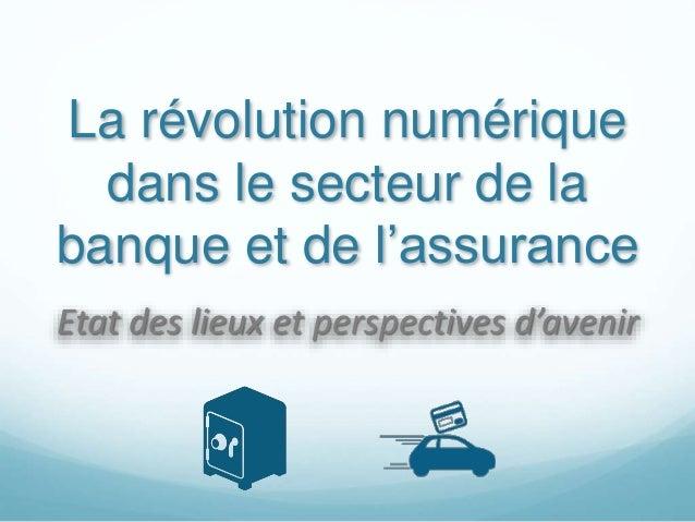 La révolution numérique dans le secteur de la banque et de l'assurance Etat des lieux et perspectives d'avenir
