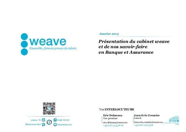 Janvier 2013                                Présentation du cabinet weave                                et de nos savoir-...