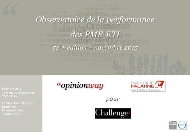 Observatoire de la performance des PME-ETI 51ème édition – novembre 2015 OpinionWay 15 place de la République 75003 Paris....