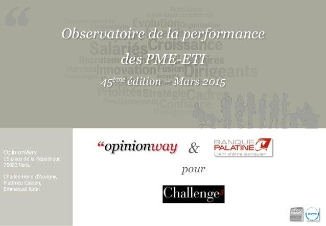 Observatoire de la performance des PME-ETI 45ème édition – Mars 2015 OpinionWay 15 place de la République 75003 Paris. Cha...