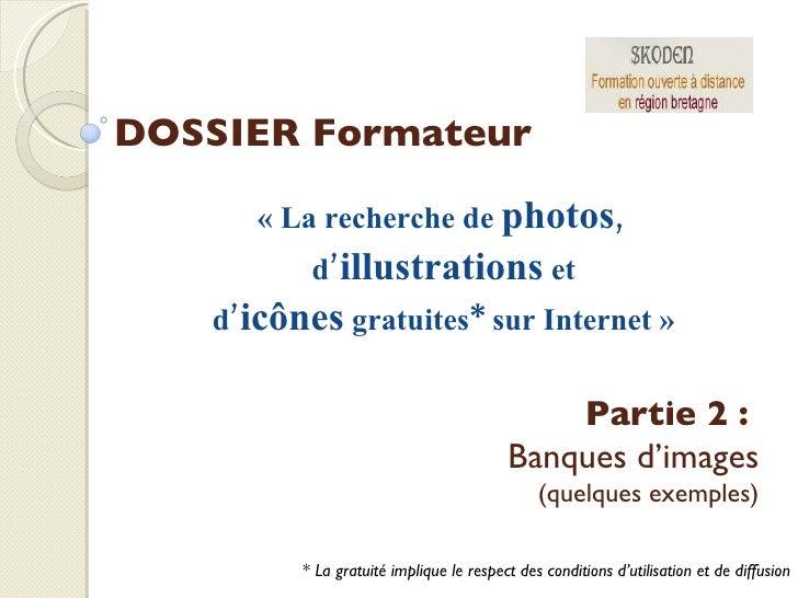 DOSSIER Formateur «La recherche de  photos ,  d' illustrations  et d' icônes  gratuites* sur Internet» *  La gratuité im...