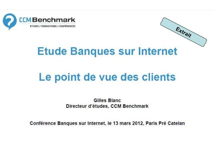 Informations extraites de l'Étude          Banques sur Internet 2012Les meilleures pratiques, lopinion des clientsComment ...
