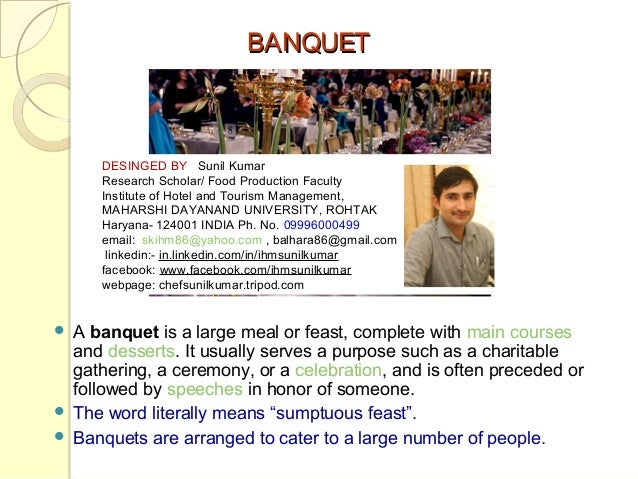BANQUET  DESINGED BY Sunil Kumar Research Scholar/ Food Production Faculty Institute of Hotel and Tourism Management, MAHA...