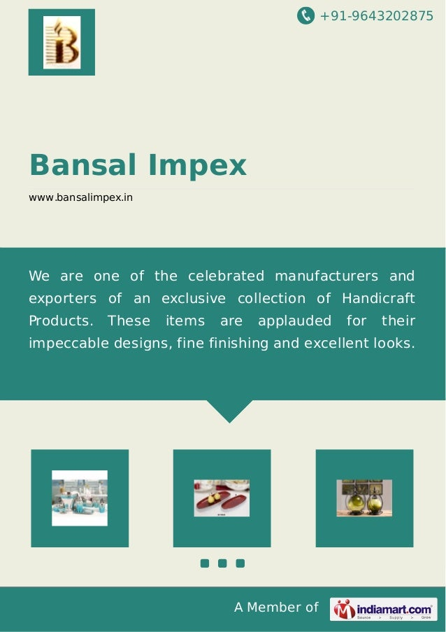 +91-9643202875 A Member of Bansal Impex www.bansalimpex.in We are one of the celebrated manufacturers and exporters of an ...