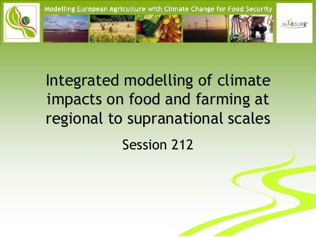 Integrated modelling of climateimpacts on food and farming atregional to supranational scales          Session 212