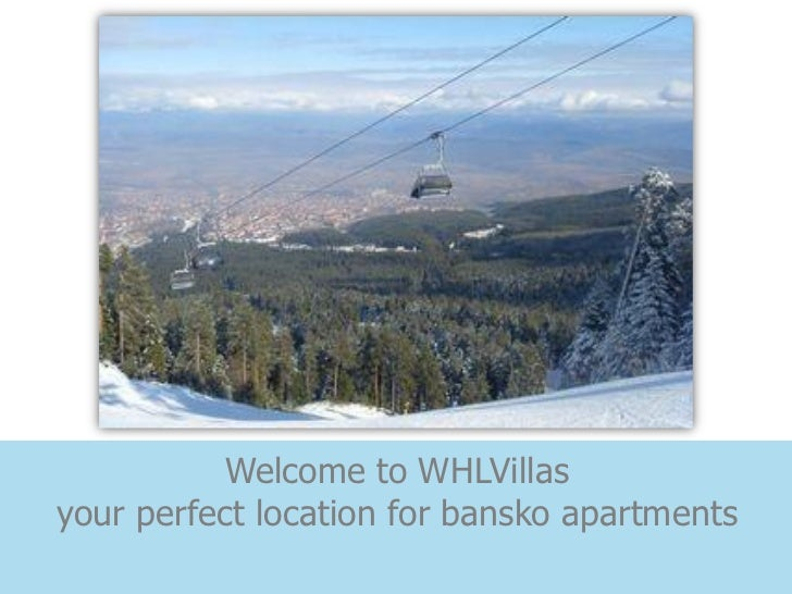 Welcome to WHLVillasyour perfect location for bansko apartments