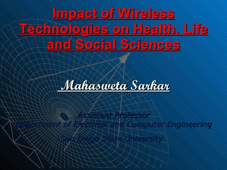 Impact of Wireless Technologies on Health, Life and Social Sciences <ul><li>Mahasweta Sarkar </li></ul><ul><li>Assistant P...